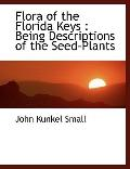 Flora of the Florida Keys: Being Descriptions of the Seed-Plants