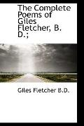 The Complete Poems of Giles Fletcher, B. D.;