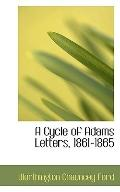 A Cycle of Adams Letters, 1861-1865