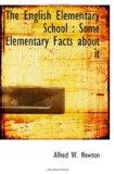 The English Elementary School : Some Elementary Facts about it