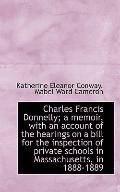 Charles Francis Donnelly; a memoir, with an account of the hearings on a bill for the inspec...