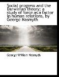 Social progress and the Darwinian theory; a study of force as a factor in human relations, b...