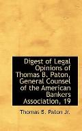 Digest of Legal Opinions of Thomas B. Paton, General Counsel of the American Bankers Associa...