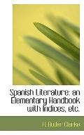 Spanish Literature; an Elementary Handbook with Indices, etc.