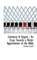 Literature & Dogma: An Essay Towards a Better Apprehension of the Bible