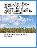 Letters from Percy Bysshe Shelley to Thomas Jefferson Hogg: with Notes by W. M. Rossetti