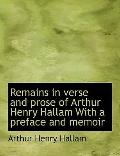 Remains in verse and prose of Arthur Henry Hallam With a preface and memoir