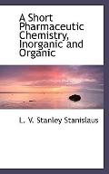 A Short Pharmaceutic Chemistry, Inorganic and Organic