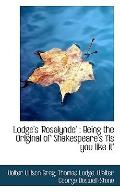Lodge's 'Rosalynde': Being the Original of Shakespeare's 'As you like it'