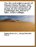 The life and achievements of Edward Henry Palmer, late Lord Almoner's professor of Arabic in...