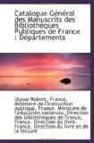 Catalogue Gnral des Manuscrits des Bibliothques Publiques de France : Dpartements (French Ed...