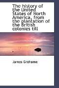 The history of the United States of North America, from the plantation of the British coloni...