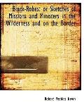 Black-Robes: or Sketches of Missions and Ministers in the Wilderness and on the Border