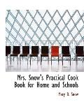 Mrs. Snow's Practical Cook Book for Home and Schools
