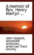 A memoir of Rev. Henry Martyn ..