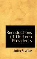 Recolloctions of Thirteen Presidents