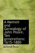 A Memoir and Genealogy of John Poore. Ten generations: 1615-1880
