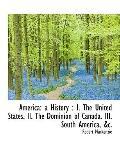 America: a History : I. The United States. II. The Dominion of Canada. III. South America, &c.