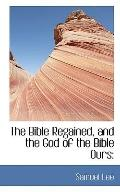 The Bible Regained, and the God of the Bible Ours