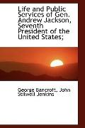 Life and Public Services of Gen. Andrew Jackson, Seventh President of the United States;