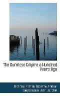 The Burmese Empire a Hundred Years Ago