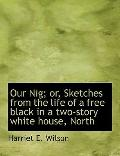 Our Nig; or, Sketches from the life of a free black in a two-story white house, North