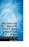 Three Letters from W. J. Ibbett to His Friend H. Buxton Forman in Praise of Venus