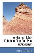 The States-rights Fetish; A Plea for Real nationalism