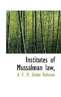 Institutes of Mussalman law,