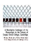 Descriptive Catalogue of the Manuscripts in the Library of Corpus Christi College, Cambridge