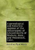 A genealogical and historical register of the descendants of Edward Morris of Roxbury, Mass....