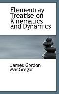 Elementray Treatise on Kinematics and Dynamics