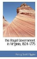 The Royal Government in Virginia, 1624-1775