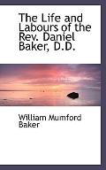 The Life and Labours of the Rev. Daniel Baker, D.D.