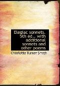 Elegiac sonnets. 5th ed., with additional sonnets and other poems
