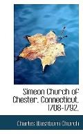 Simeon Church of Chester, Connecticut, 1708-1792,