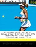 An Exploration of the ESPY Best Female Athlete Throughout the 2000s Including Mia Hamm, Sere...