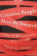 Creative People Must Be Stopped : 6 Ways We Kill Innovation (Without Even Trying)