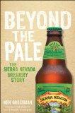 Beyond the Pale: The Sierra Nevada Brewery Story