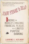 Jimmy Stewart Is Dead : Ending the World's Ongoing Financial Plague with Limited Purpose Ban...