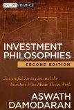Investment Philosophies: Successful Strategies and the Investors Who Made Them WorkInvestmen...