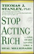 Stop Acting Rich : And Start Living Like a Real Millionaire