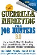 Guerrilla Marketing for Job Hunters 3.0: How to Stand Out from the Crowd and Tap Into the Hi...