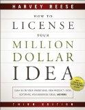 How to License Your Million Dollar Idea: Cash In On Your Inventions, New Product Ideas, Soft...