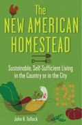 New American Homestead : Sustainable, Self-Sufficient Living for the 21st Century