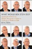 What Would Ben Stein Do: Applying the Wisdom of a Modern-Day Prophet to Tackle the Challenge...