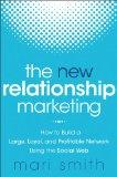 The New Relationship Marketing: How to Build a Large, Loyal, Profitable Network Using the So...
