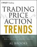 Trading Price Action Trends: Technical Analysis of Price Charts Bar by Bar for the Serious T...