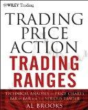 Price Action Trading Ranges Bar by Bar: Technical Analysis of Price Charts for the Serious T...