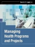 Managing Health Programs and Projects (J-B Public Health/Health Services Text)